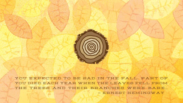 "Wallpaper Preview - Autumn Leaves and Tree Rings with an Ernest Hemingway quote ""You expected to be sad in the fall. Part of you died each year when the leaves fell from the trees and their branches were bare..."""